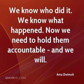 We know who did it. We know what happened. Now we need to hold them accountable - and we will.