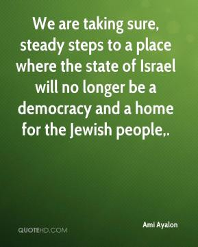 Ami Ayalon - We are taking sure, steady steps to a place where the state of Israel will no longer be a democracy and a home for the Jewish people.