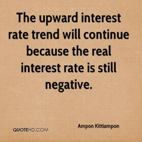 Ampon Kittiampon - The upward interest rate trend will continue because the real interest rate is still negative.