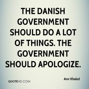 Amr Khaled - The Danish government should do a lot of things. The government should apologize.