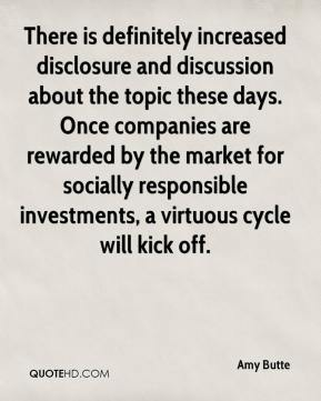 Amy Butte - There is definitely increased disclosure and discussion about the topic these days. Once companies are rewarded by the market for socially responsible investments, a virtuous cycle will kick off.