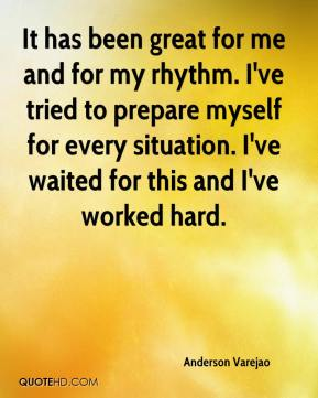 It has been great for me and for my rhythm. I've tried to prepare myself for every situation. I've waited for this and I've worked hard.