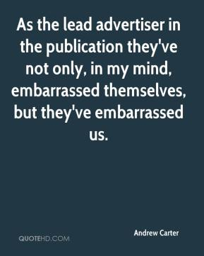 Andrew Carter - As the lead advertiser in the publication they've not only, in my mind, embarrassed themselves, but they've embarrassed us.
