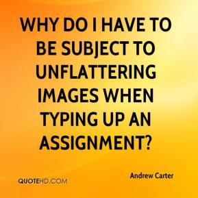 Andrew Carter - Why do I have to be subject to unflattering images when typing up an assignment?