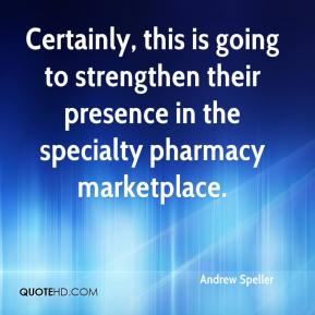 Andrew Speller - Certainly, this is going to strengthen their presence in the specialty pharmacy marketplace.