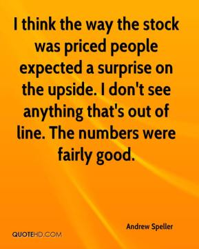 Andrew Speller - I think the way the stock was priced people expected a surprise on the upside. I don't see anything that's out of line. The numbers were fairly good.