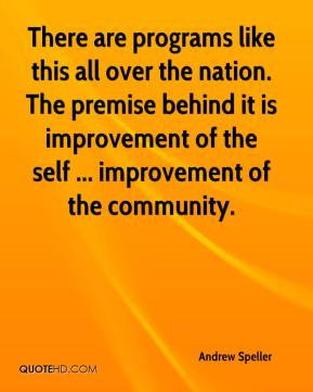 Andrew Speller - There are programs like this all over the nation. The premise behind it is improvement of the self ... improvement of the community.