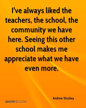 Andrew Stuckey - I've always liked the teachers, the school, the community we have here. Seeing this other school makes me appreciate what we have even more.