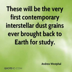Andrew Westphal - These will be the very first contemporary interstellar dust grains ever brought back to Earth for study.