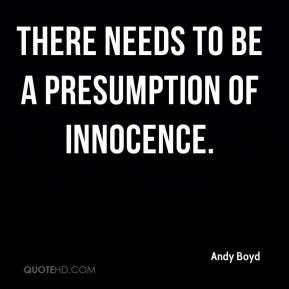 Andy Boyd - There needs to be a presumption of innocence.