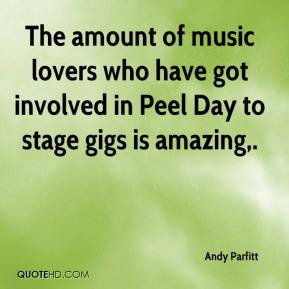 Andy Parfitt - The amount of music lovers who have got involved in Peel Day to stage gigs is amazing.