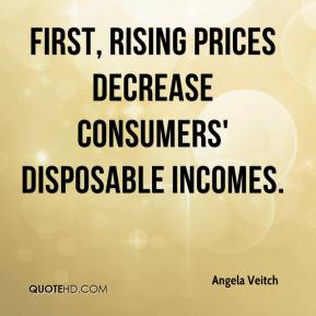 Angela Veitch - First, rising prices decrease consumers' disposable incomes.