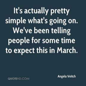 It's actually pretty simple what's going on. We've been telling people for some time to expect this in March.