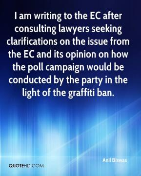 Anil Biswas - I am writing to the EC after consulting lawyers seeking clarifications on the issue from the EC and its opinion on how the poll campaign would be conducted by the party in the light of the graffiti ban.