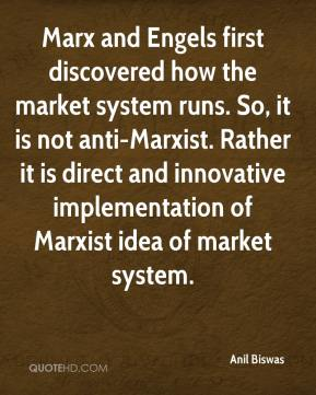 Anil Biswas - Marx and Engels first discovered how the market system runs. So, it is not anti-Marxist. Rather it is direct and innovative implementation of Marxist idea of market system.