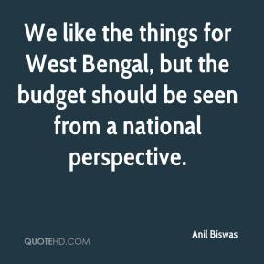 Anil Biswas - We like the things for West Bengal, but the budget should be seen from a national perspective.
