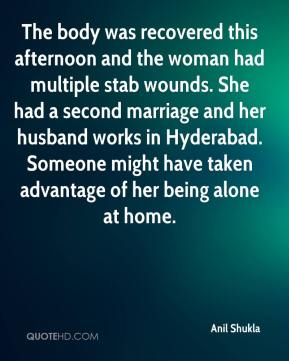 Anil Shukla - The body was recovered this afternoon and the woman had multiple stab wounds. She had a second marriage and her husband works in Hyderabad. Someone might have taken advantage of her being alone at home.