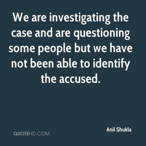 Anil Shukla - We are investigating the case and are questioning some people but we have not been able to identify the accused.