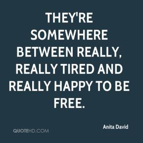 Anita David - They're somewhere between really, really tired and really happy to be free.