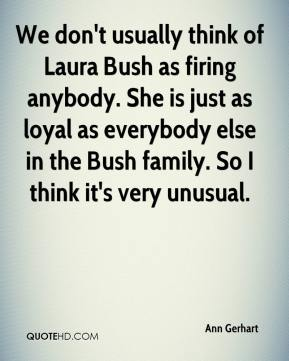 Ann Gerhart - We don't usually think of Laura Bush as firing anybody. She is just as loyal as everybody else in the Bush family. So I think it's very unusual.