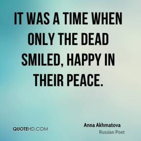 It was a time when only the dead smiled, happy in their peace.