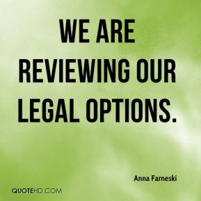Anna Farneski - We are reviewing our legal options.