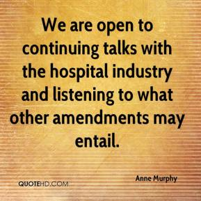 Anne Murphy - We are open to continuing talks with the hospital industry and listening to what other amendments may entail.