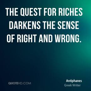 The quest for riches darkens the sense of right and wrong.