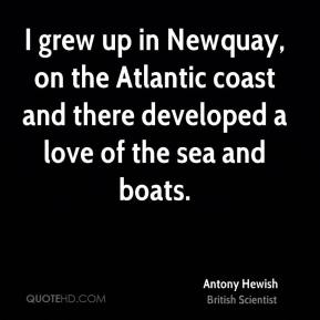 I grew up in Newquay, on the Atlantic coast and there developed a love of the sea and boats.