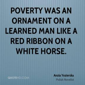 Poverty was an ornament on a learned man like a red ribbon on a white horse.