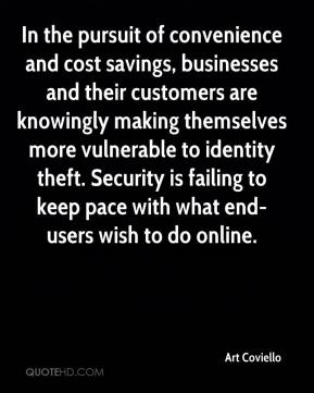 Art Coviello - In the pursuit of convenience and cost savings, businesses and their customers are knowingly making themselves more vulnerable to identity theft. Security is failing to keep pace with what end-users wish to do online.