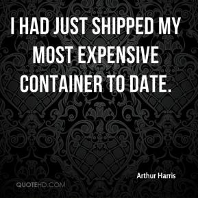 Arthur Harris - I had just shipped my most expensive container to date.