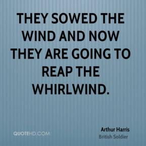 They sowed the wind and now they are going to reap the whirlwind.