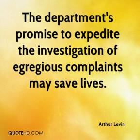 Arthur Levin - The department's promise to expedite the investigation of egregious complaints may save lives.