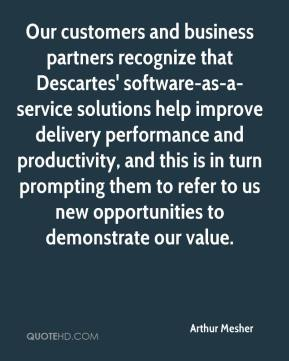 Arthur Mesher - Our customers and business partners recognize that Descartes' software-as-a-service solutions help improve delivery performance and productivity, and this is in turn prompting them to refer to us new opportunities to demonstrate our value.