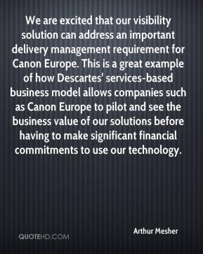 Arthur Mesher - We are excited that our visibility solution can address an important delivery management requirement for Canon Europe. This is a great example of how Descartes' services-based business model allows companies such as Canon Europe to pilot and see the business value of our solutions before having to make significant financial commitments to use our technology.