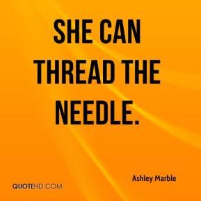 Ashley Marble - She can thread the needle.