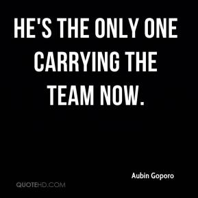 Aubin Goporo - He's the only one carrying the team now.