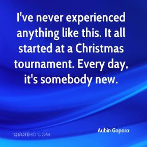 Aubin Goporo - I've never experienced anything like this. It all started at a Christmas tournament. Every day, it's somebody new.