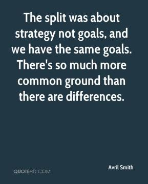 Avril Smith - The split was about strategy not goals, and we have the same goals. There's so much more common ground than there are differences.