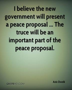 Aziz Dweik - I believe the new government will present a peace proposal ... The truce will be an important part of the peace proposal.