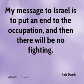 Aziz Dweik - My message to Israel is to put an end to the occupation, and then there will be no fighting.