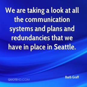 Barb Graff - We are taking a look at all the communication systems and plans and redundancies that we have in place in Seattle.