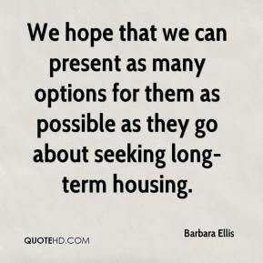 Barbara Ellis - We hope that we can present as many options for them as possible as they go about seeking long-term housing.