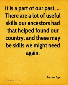 It is a part of our past, ... There are a lot of useful skills our ancestors had that helped found our country, and these may be skills we might need again.