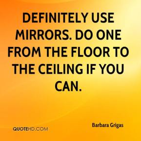Barbara Grigas - Definitely use mirrors. Do one from the floor to the ceiling if you can.