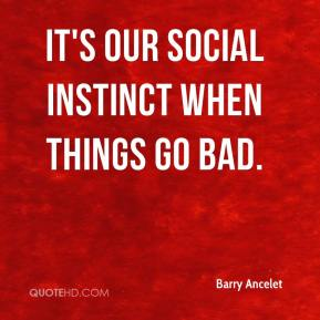 It's our social instinct when things go bad.