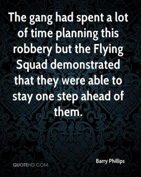 Barry Phillips - The gang had spent a lot of time planning this robbery but the Flying Squad demonstrated that they were able to stay one step ahead of them.