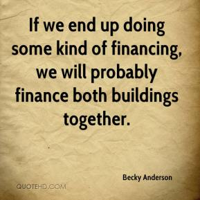 Becky Anderson - If we end up doing some kind of financing, we will probably finance both buildings together.