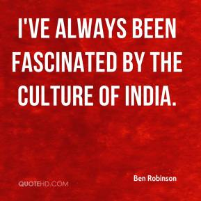 Ben Robinson - I've always been fascinated by the culture of India.